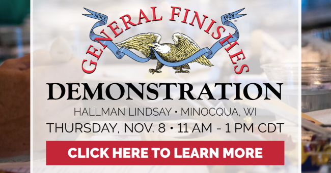 General Finishes Demonstration at Hallman Lindsay in Minocqua, WI on Thursday, November 8, 2018 from 11 AM to 1 PM