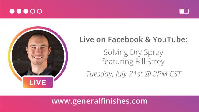 General Finishes Live with Bill Strey | Tuesday, July 21 2PM CST | Solving Dry Spray